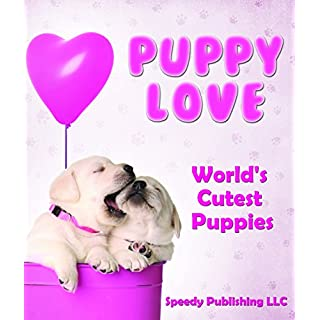 Puppy Love - World's Cutest Puppies: Dog Facts and Picture Book for Kids