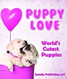 Real Life Love Dolls Best Deals - Puppy Love - World's Cutest Puppies: Dog Facts and Picture Book for Kids