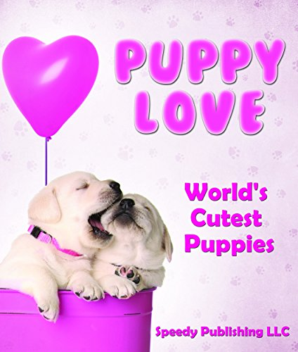 puppy-love-worlds-cutest-puppies-dog-facts-and-picture-book-for-kids
