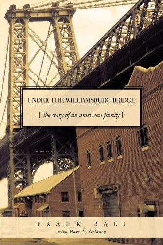 Under the Williamsburg Bridge: The Story of an American Family by Frank Bari (2009-11-23)