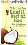 Coconut Oil for Weight Loss: 30 Quick and Easy Coconut Oil Recipes (Main Dishes, Desserts, and Drinks Recipes) (Weight Loss For Women # 5) (Weight Loss ... oil, and Detox Diet) (English Edition)