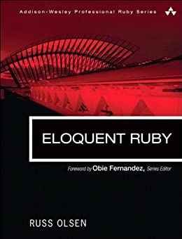 Eloquent Ruby (Addison-Wesley Professional Ruby Series) by [Olsen, Russ]
