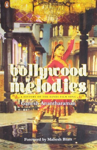 Bollywood Melodies: A History of Hindi Film Songs by Ganesh Anantharaman (2008-12-31) (Hindi Film Songs)