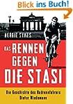 Das Rennen gegen die Stasi: Die Gesch...