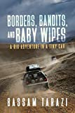 Borders, Bandits, and Baby Wipes: A Big Adventure in a Tiny Car (English Edition)