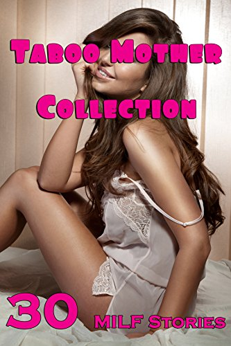 Taboo Mother Collection (30 MILF Stories)