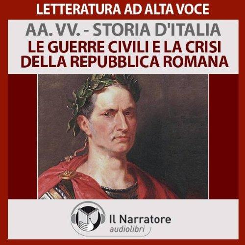 Le guerre civili e la crisi della repubblica romana (Storia d'Italia 5)  Audiolibri