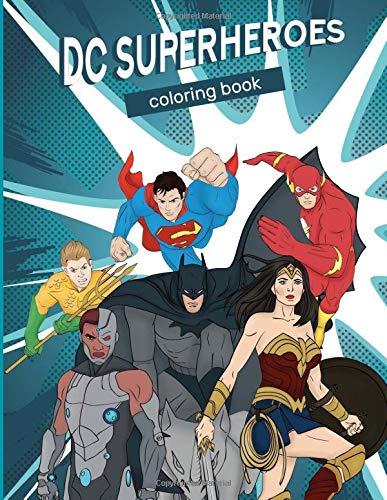 DC SuperHeroes Coloring Book: Justice League Coloring Book: Wonder Woman, Batman, Super Man, Aquaman,Flash and so many more inside
