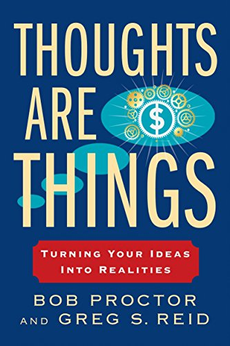 Thoughts Are Things: Turning Your Ideas Into Realities (Think and Grow Rich) por Bob Proctor