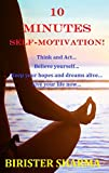 10  MINUTES SELF-MOTIVATION!  (Self help & self help books & Motivational books)Think and Act….Believe yourself…Keep your hopes and dreams alive…Live your life now…(self help & self help books, motivational self help books, self esteem bo...