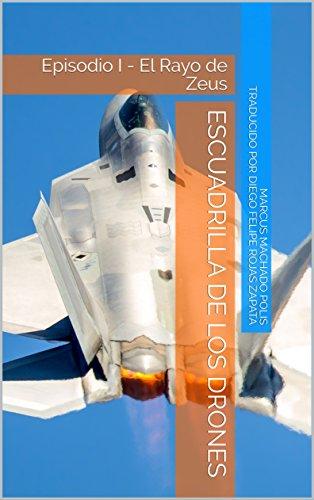 ESCUADRILLA DE LOS DRONES: Episodio I - El Rayo de Zeus (Spanish Edition)