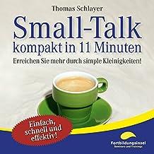 Small-Talk - kompakt in 11 Minuten: Erreichen Sie mehr durch simple Kleinigkeiten!