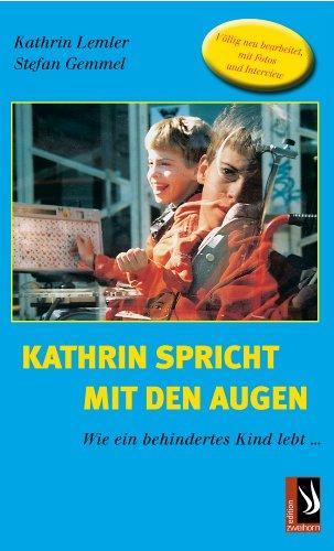 Kathrin spricht mit den Augen - Wie ein behindertes Kind lebt