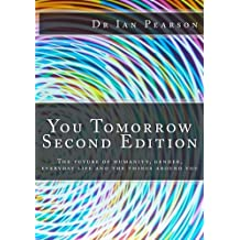 You Tomorrow: The future of humanity, gender, everyday life, careers, belongings and surroundings by Dr Ian Pearson (2013-10-27)