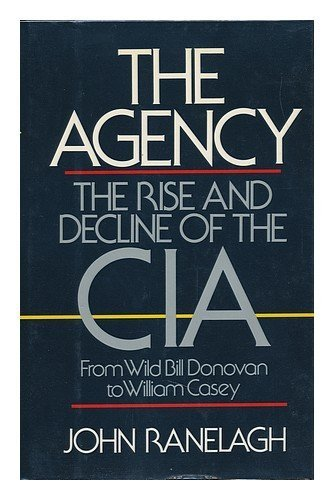 Agency: The Rise and Decline of the CIA ...