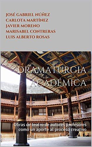 Dramaturgia académica: Obras de teatro de autores profesores como un aporte al proceso creativo por Marisabel Contreras