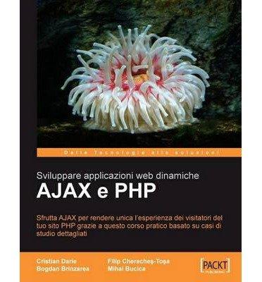 AJAX E PHP: Sviluppare Applicazioni Web Dinamiche (Paperback)(Italian) - Common