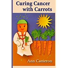 Curing Cancer with Carrots by Ann Cameron (2015-10-18)