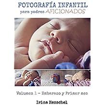 Fotografía Infantil para padres aficionados: Volumen 1 - Embarazo y primer mes