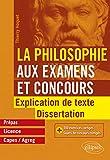 La Philosophie aux examens et concours. Explication de texte et dissertation....