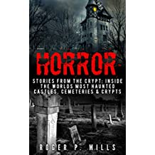 Horror: Stories From The Crypt: Inside The Worlds Most Haunted Castles, Cemeteries & Crypts (True Horror Stories Book 1) (English Edition)