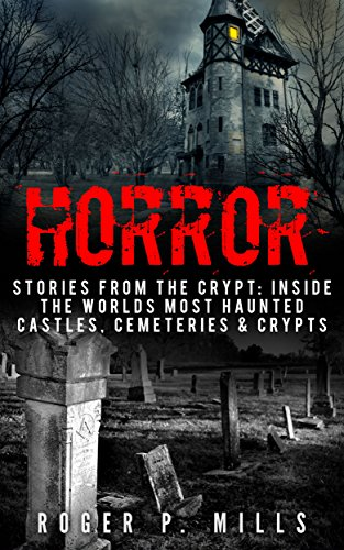 Horror: Stories From The Crypt: Inside The Worlds Most Haunted Castles, Cemeteries & Crypts (True Horror Stories Book 1) thumbnail