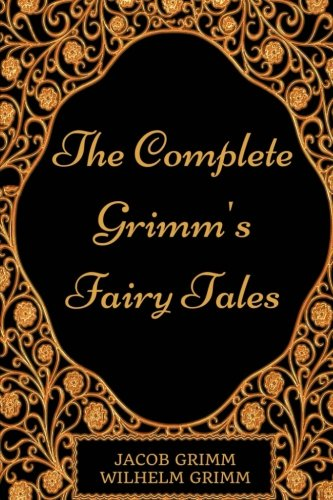 the-complete-grimms-fairy-tales-by-jacob-grimm-and-wilhelm-grimm-illustrated