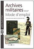 Archives militaires mode d'emploi de Sandrine Heiser (11 octobre 2013) Broché