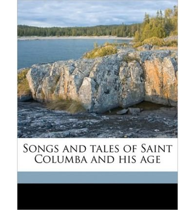 Songs and Tales of Saint Columba and His Age (Paperback) - Common