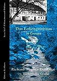 Das Lohengrinhaus in Graupa und das Richard-Wagner-Denkmal im Liebethaler Grund: Erforschtes und Erlebtes - Sizzo Stief