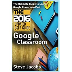 Google Classroom: The Ultimate Guide to Learn Google Classroom Fast (2016 Updated User Guide, Google Guide, Google Classrooms, Google Drive, Google Volume 1 (Google, internet, user guides)