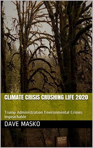Climate Crisis Crushing Life 2020: Trump Administration Environmental Crimes Impeachable (English Edition)