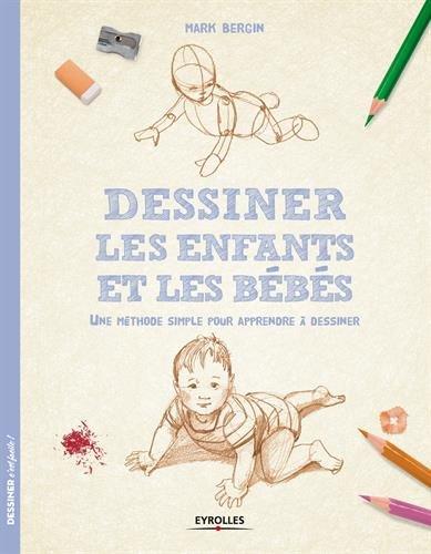 Dessiner les enfants et les bébés : Une méthode simple pour apprendre à dessiner