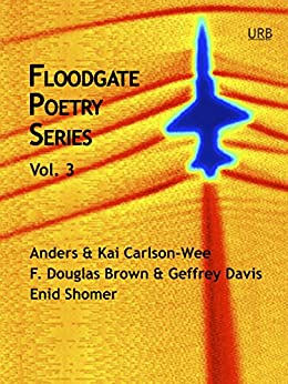 Floodgate Poetry Series Vol. 3 (English Edition) di [Shomer, Enid, Brown, F. Douglas, Davis, Geffrey, Carlson-Wee, Anders, Carlson-Wee, Kai]