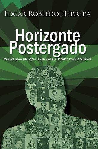 Horizonte Postergado: Novela histórica sobre Colosio