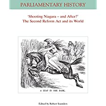 Shooting Niagara and After? The Second Reform Act and its World (Parliamentary History Book Series)