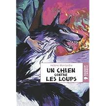 Un chien contre les loups (Rageot Romans 11-13 t. 125)
