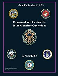 Joint Publication JP 3-32 Command and Control for Joint Maritime Operations 07 August 2013 by United States Government US Army (2013-09-23)