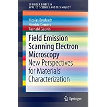 Field Emission Scanning Electron Microscopy: New Perspectives for Materials Characterization (SpringerBriefs in Applied Sciences and Technology)