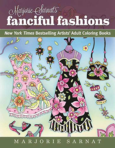 Marjorie Sarnat's Fanciful Fashions: New York Times Bestselling Artists' Adult Coloring Books -