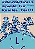 Interaktionsspiele für Kinder, 4 Tle., Tl.3 (Lebendiges Lernen und Lehren, Band 12)