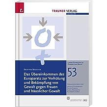Das Übereinkommen des Europarats zur Verhütung und Bekämpfung von Gewalt gegen Frauen und häuslicher Gewalt: Linzer Schriften zu Gender und Recht, Band 53