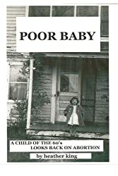 Poor Baby: A Child of the 60's Looks Back on Abortion by Heather King (2012-08-22)