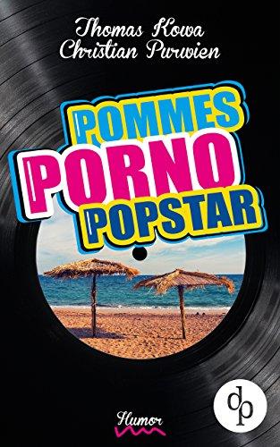 Pommes! Porno! Popstar! (Humor, humorvoller Roman, Musikkomödie)