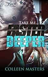 Faster Deeper (Take Me...#2) (New Adult Bad Boy Racer Novel) (Volume 2) by Colleen Masters (2013-12-01)
