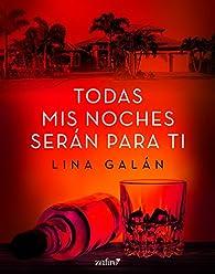 Todas mis noches serán para ti par Lina Galán