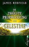 Die zwölfte Prophezeiung von Celestine: Jenseits von 2012 (Die Prophezeiungen von Celestine, Band 4) - James Redfield