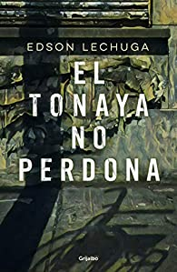 El Tonaya No Perdona / Tonaya Does Not Forgive par Lechuga