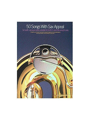 50 Songs With Sax Appeal. For Sassofono Soprano, Sassofono Contralto, Sassofono Tenore, Sassofono Baritono