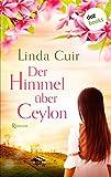 Der Himmel über Ceylon: Roman von Linda Cuir